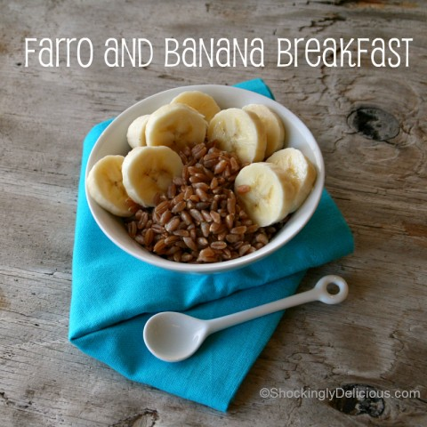 Farro and Banana Breakfast on Shockingly Delicious