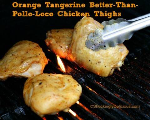 Orange Tangerine Better Than Pollo Loco Chicken Thighs on Shockingly Delicious