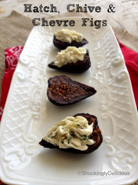 Hatch, Chive & Chevre Figs on Shockingly Delicious