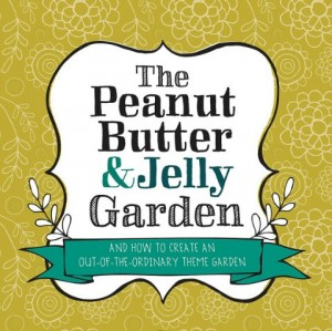 The Peanut Butter & Jelly Garden by Lisa Orgler