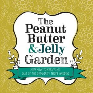 The Peanut Butter & Jelly Garden by Lisa Orgler
