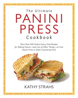 The Ultimate Panini Press Cookbook by Kathy Strahs